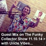 Guest Mix on The Funky Collector Show 11.10.14 with Uncle Vibes