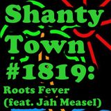 Shanty Town #1819: Roots Fever (feat. Jah Measel)