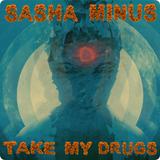 Sasha Minus - Take My Drugs #002 (11/08/16)