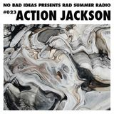 No Bad Ideas Presents Rad Summer Radio #023 Action Jackson