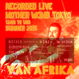 Van Afrika - Tokyo Underground: 'LIVE Mother (Alberto Ruiz/The Delta) at WOMB Tokyo - 12am-1am'
