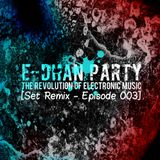 E-Dhan Party - The Revolution Of Electronic Music (Set Remix - Episode #03 The Finale)