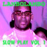 LAMBOLAMBO PRESENTS... SLOW PLAY VOL. 1