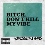 Kendrick Lamar...Bitch Dont Kill My Vibe (Dj Shawne Remix)