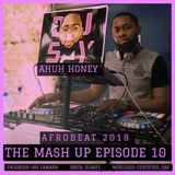 THE MASH UP EPISODE 10-(afrobeat 2019)-MIX BY DJ-SAY-ahuh honey