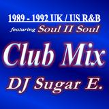 1989 - 1992 UK/US R&B Club Mix feat. Soul II Soul (Full) - DJ Sugar E.