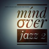 Mind over jazz 2 - Deeply chilled jazz & blues dnb fusions