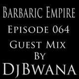Barbaric Empire 064 (Guest Mix By DjBwana)