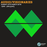 Audio/Visionaries 25th March 2018