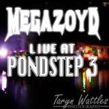 MEGAZOYD Live at Pondstep 3