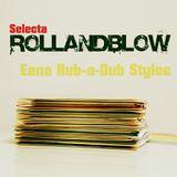 Selecta Rollandblow - Eena Rub-A-Dub Stylee