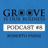 Groove Is Our Business Podcast #8 Mixed By Roberto Parisi