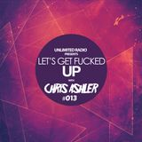 Unlimited Radio - Let's Get Fucked Up by Chris Ashler #013