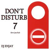 Don't Disturb 7 (Slow Jam 80s to 2010s)