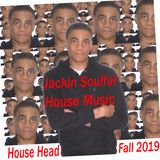 Jackin Soulful House Head  Fall 2019