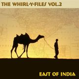 The Whirl-Y-Files Vol.2 - East of India