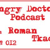 Roman Tkach - Angry Doctor Podcast #012