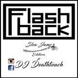Flash Backs Vol.3 Slow Jams Edition - DJ Deathtouch