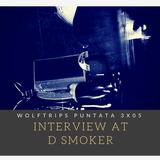D_Smoker Interview – Puntata 3×05