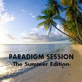 PARADIGM SESSION - The Summer Edition -