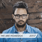 We Are Homesick #007 - Mixed by Wally-M