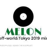 MELON / off-world: new romancer Tokyo 2019 mix