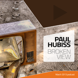 Paul Hubiss - Broken View (March 2013 Podcast)