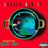 Pepper Pot Remix Tape - Skorch Bun It