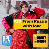 Le Bruit Du Monde #20 - 27/03/2018 - From Russia With Love