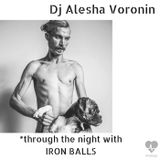 Dj Alesha Voronin - Through the night With IRON BALLS