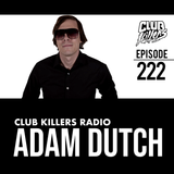 Club Killers Radio #222 - Adam Dutch