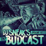 DJ SNEAK | THE BUDCAST | EPISODE 15