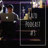 LAZO PODCAST #3