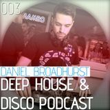 Deep House & Disco Podcast by DJ Daniel Broadhurst - 003