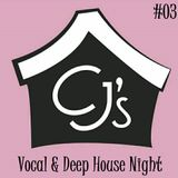 Welcome To CJ's....Vocal & Deep House Night #03