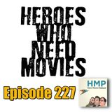 Episode 227- Heroes Who Need Movies