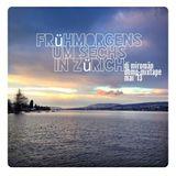 frühmorgens um sechs in Zürich, mixtape