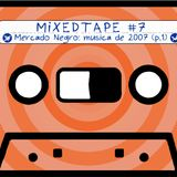 "Ear4Hear MixedTape #7: ""Mercado Negro: Musica de 2007 (parte 1)"""
