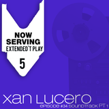 NOW SERVING - EXTENDED'T PLAY #5 (XAN LUCERO) Pt. 1