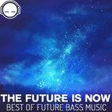 The Future is Now ~ Best of Future Bass Music