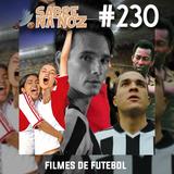 SNN #230 – Filmes de Futebol