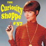 CURIOSITY SHOPPE # 37 - 26th July 2017