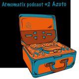 ATMOMATIX PODCAST #002 - Mixed By Azuto