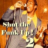 Shut the Funk Up!  2