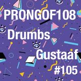 Prongof108 #105 with Drumbs & Gustaaf 03.03.2018