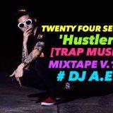 TWENTY FOUR SEVEN 'Hustler' [TRAP MUSIC] MIXTAPE V.12  # DJ A.E.