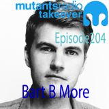 Bart B More on Mutants Radio. Episode 204