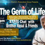 The Germ of Life-Bro Rasul's Live Chat 11-14-15 (w Bro James & Desmond Muhammad)