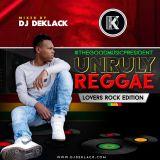 UNRULY REGGAE LOVERSROCK EDITION 2018. DJ DEKLACK #TGMP