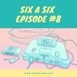 Six A Six Episode #8